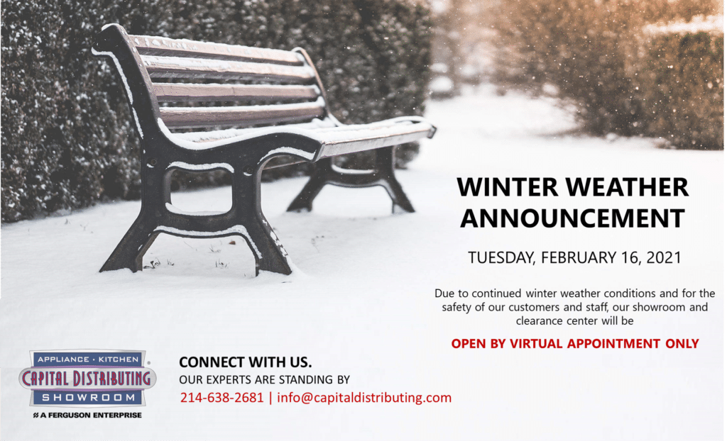 2021 Winter Weather | Virtual Appointments Only | Capital Distributing Appliance Kitchen Showroom