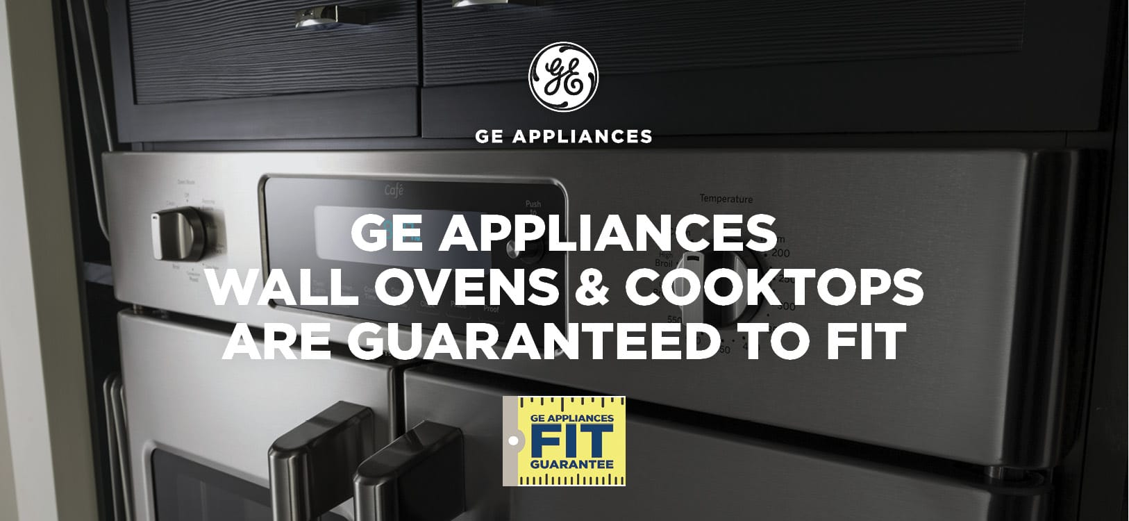 Get your FIT gaurantee with your Cafe GE Appliance purchase